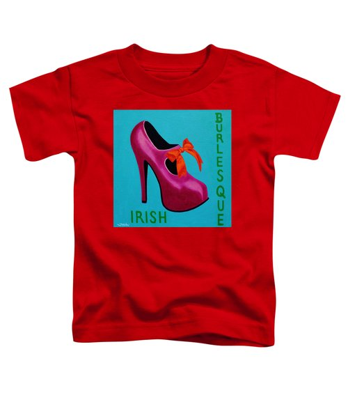 Irish Burlesque Shoe    Toddler T-Shirt by John  Nolan