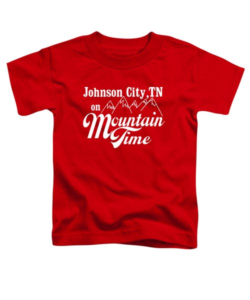 Johnson City Tn On Mountain Time Toddler T-Shirt