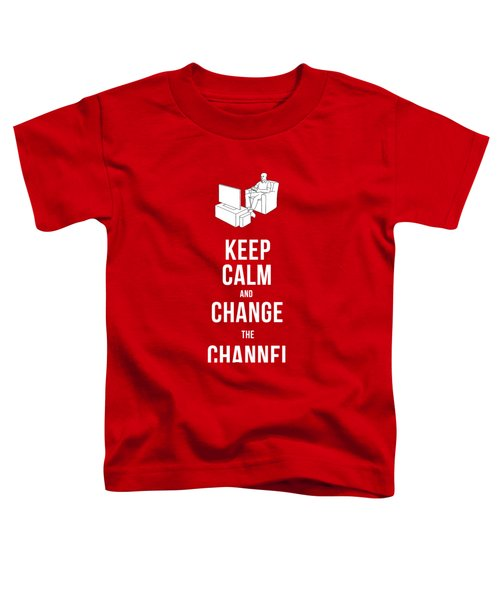 Keep Calm And Change The Channel Tee Toddler T-Shirt by Edward Fielding