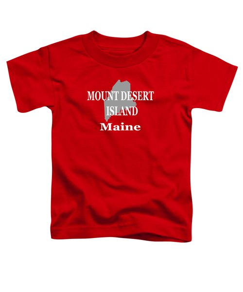 Mount Desert Island Maine State City And Town Pride  Toddler T-Shirt by Keith Webber Jr