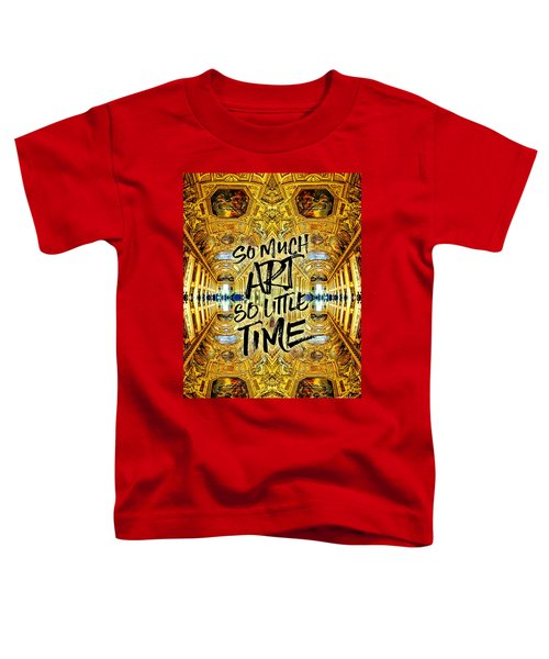 So Much Art So Little Time Apollo Gallery Louvre Paris Toddler T-Shirt