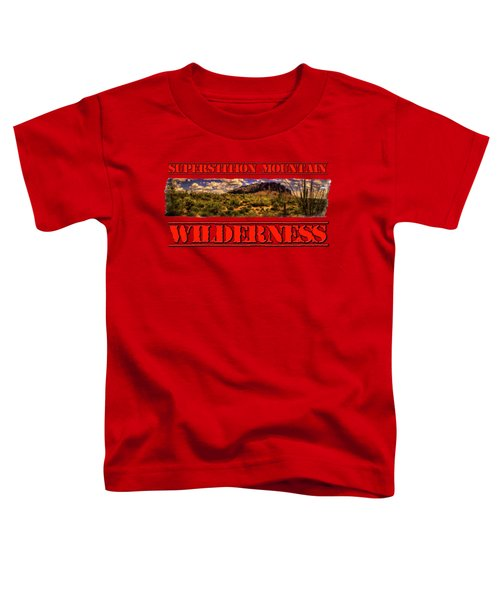 Superstition Mountain And Wilderness Toddler T-Shirt