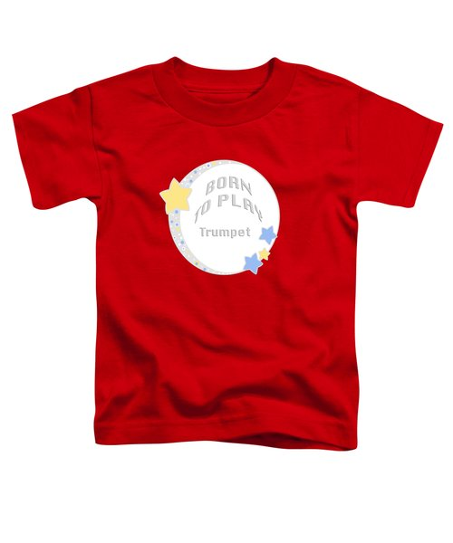 Trumpet Born To Play Trumpet 5677.02 Toddler T-Shirt