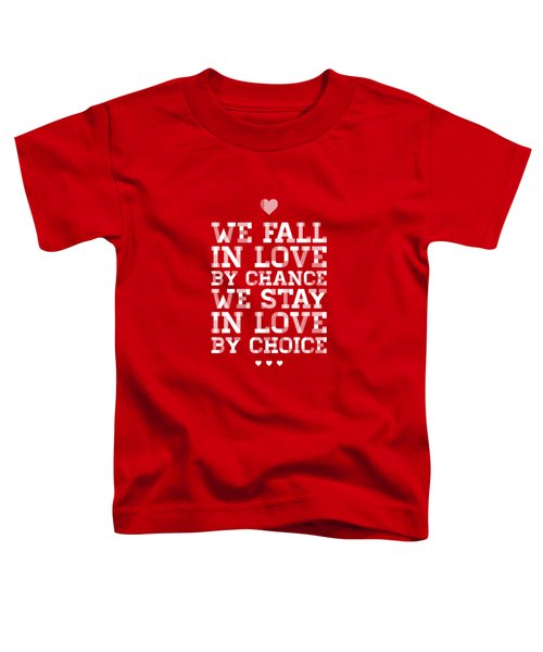 We Fall In Love By Chance We Stay In Love By Choice Valentine Day's Quotes Poster Toddler T-Shirt