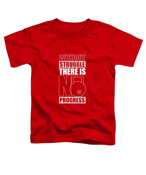 Without Struggle There Is No Progress Gym Motivational Quotes Poster Toddler T-Shirt