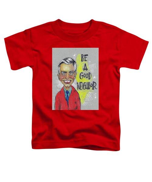 Be A Good Neighbor Toddler T-Shirt