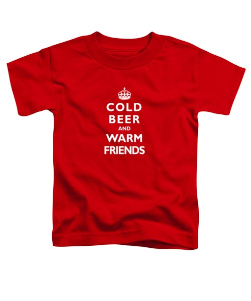 Cold Beer Warm Friends Toddler T-Shirt