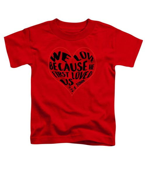 He First Loved Us Toddler T-Shirt