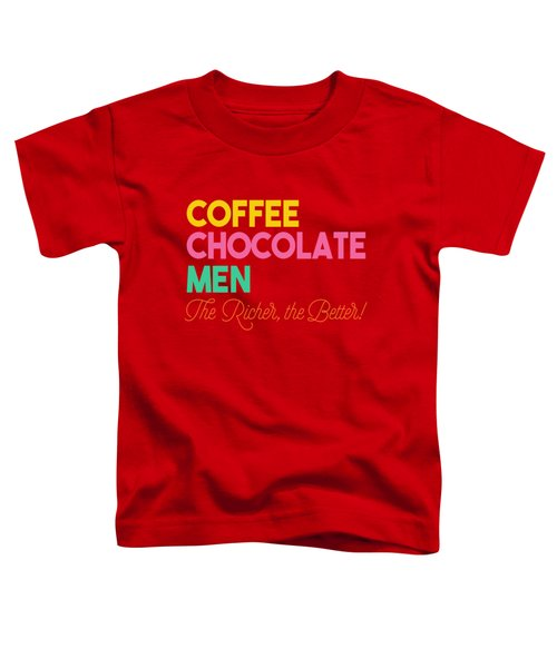 The Richer The Better Toddler T-Shirt