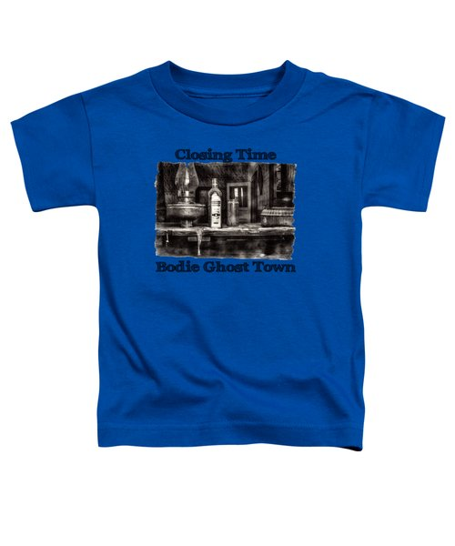 Closing Time Bodie Ghost Town Toddler T-Shirt