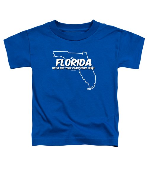 Crazy Florida Toddler T-Shirt by Garrett Wesley