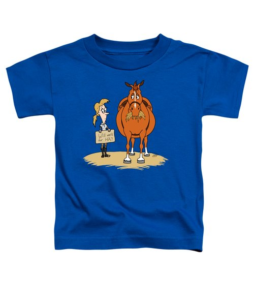 Funny Fat Cartoon Horse Woman Will Work For Hay Toddler T-Shirt