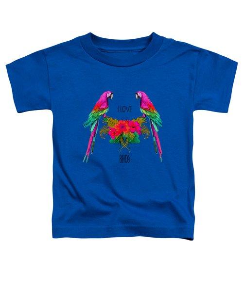 I Love Birds Toddler T-Shirt by Ericamaxine Price