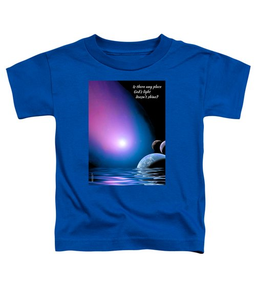 Is There Any Place God's Light Doesn't Shine? Toddler T-Shirt