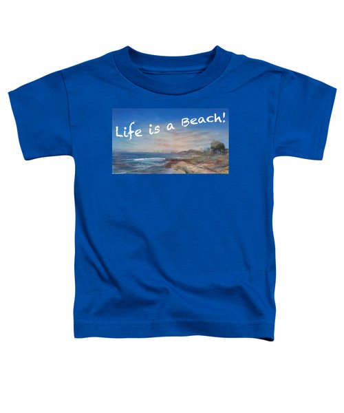 Life Is A Beach Toddler T-Shirt