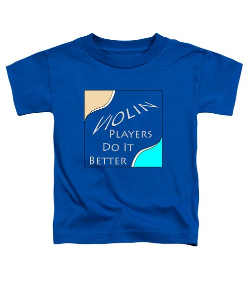 Violin Players Do It Better 5657.02 Toddler T-Shirt