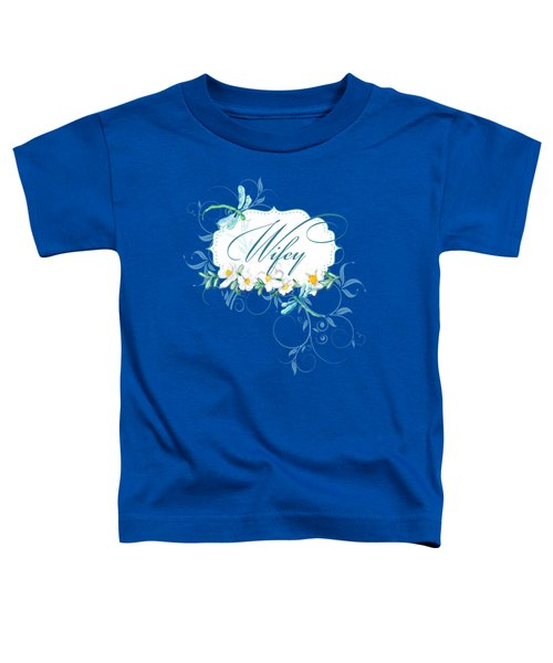 Wifey New Bride Dragonfly W Daisy Flowers N Swirls Toddler T-Shirt