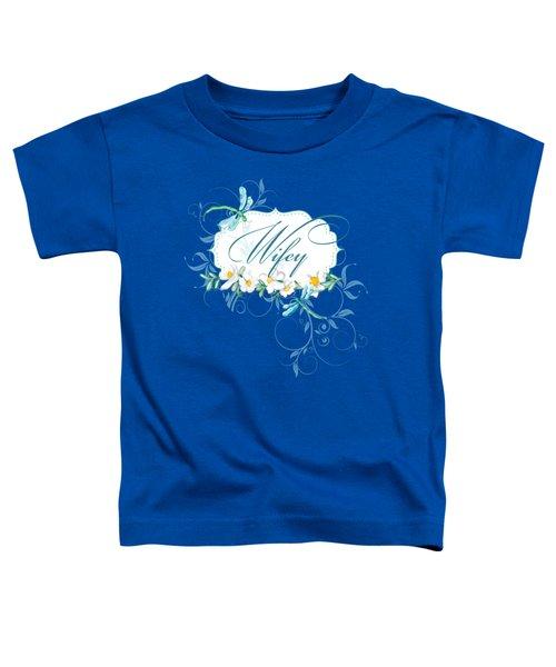 Wifey New Bride Dragonfly W Daisy Flowers N Swirls Toddler T-Shirt