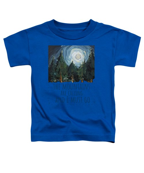 The Mountains Are Calling Toddler T-Shirt