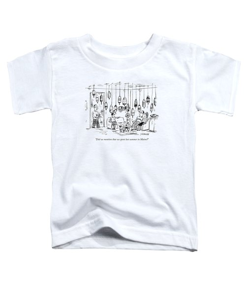 Did We Mention That We Spent Last Summer In Maine? Toddler T-Shirt