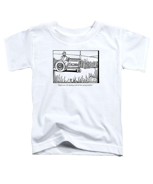 Right Now, I'm Dealing With All This Spring Toddler T-Shirt by Bruce Eric Kaplan