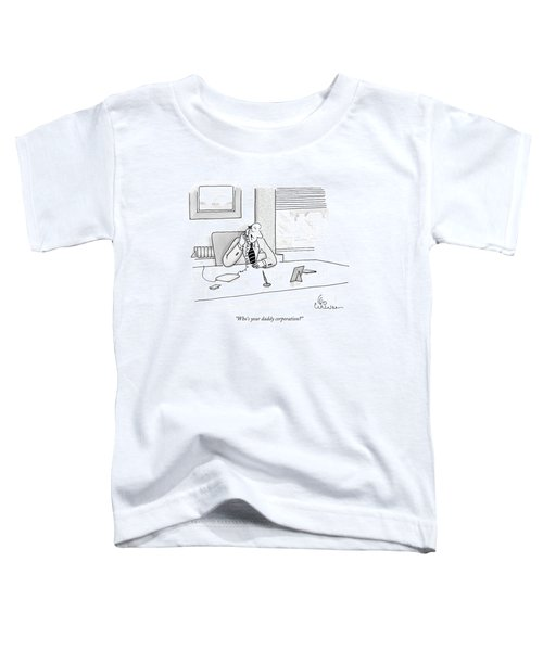 Who's Your Daddy Corporation? Toddler T-Shirt