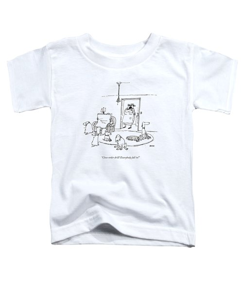 Close-order Drill! Everybody Fall In! Toddler T-Shirt
