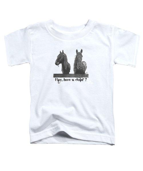Hay How U Doin Toddler T-Shirt