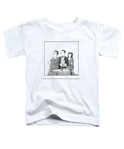 What's Wrong With That Quiet Little Table For Two Toddler T-Shirt