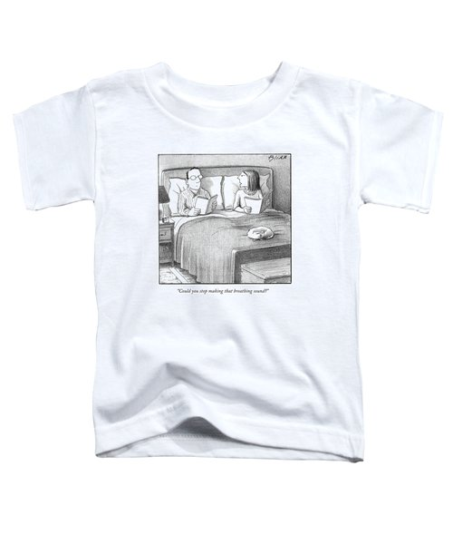 Could You Stop Making That Breathing Sound? Toddler T-Shirt