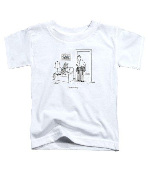 Break Something Toddler T-Shirt