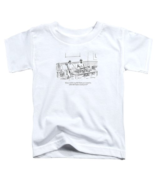 If You Could Be Any Bob Dylan Toddler T-Shirt