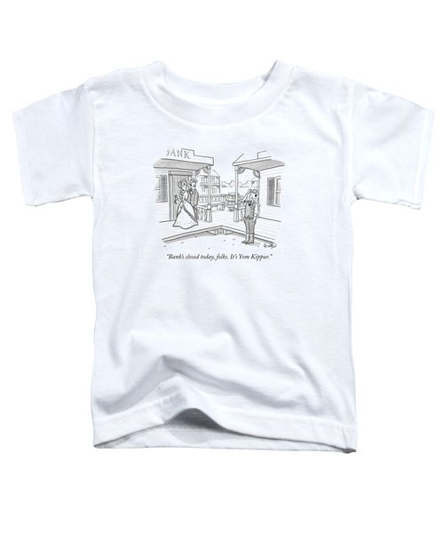 Bank's Closed Today Toddler T-Shirt