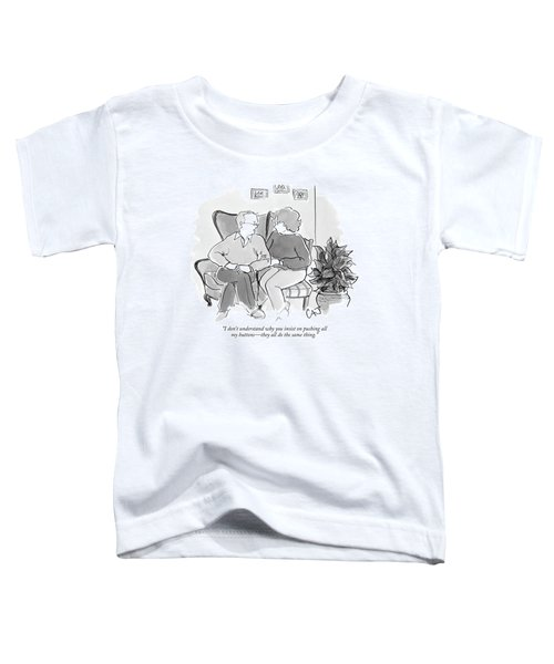 I Don't Understand Why You Insist On Pushing All Toddler T-Shirt