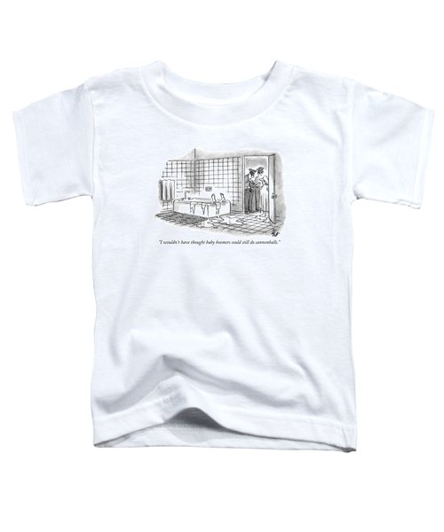 I Wouldn't Have Thought Baby Boomers Could Still Toddler T-Shirt