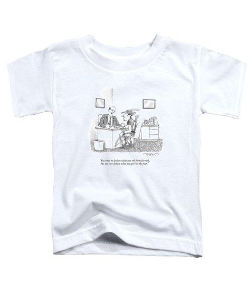 You Have To Declare What You Rob From The Rich Toddler T-Shirt