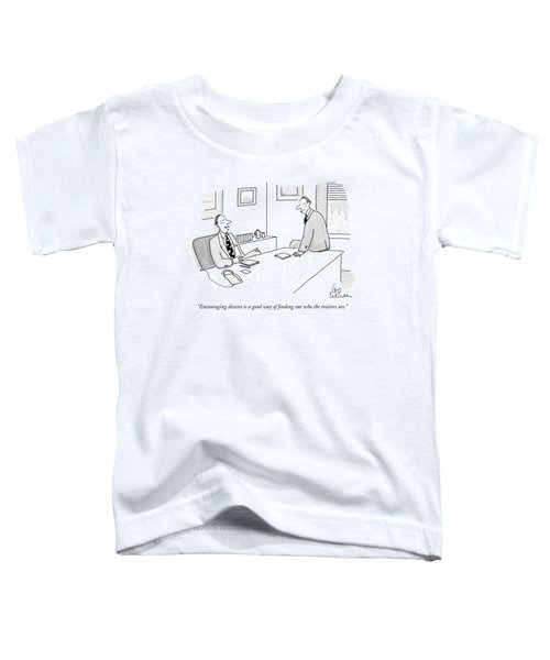 Encouraging Dissent Is A Good Way Of Finding Toddler T-Shirt
