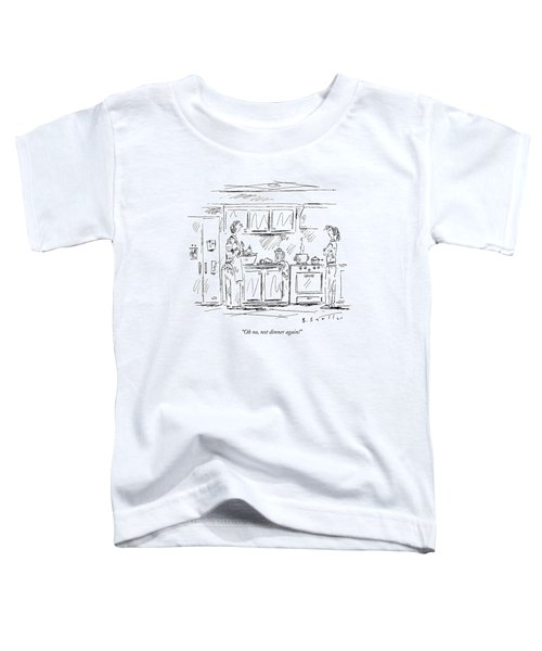 Oh No, Not Dinner Again! Toddler T-Shirt