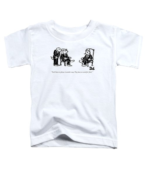 You'll Have To Phrase It Another Way Toddler T-Shirt