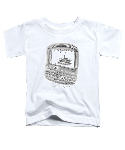 No Wonder We Could Get Tickets Toddler T-Shirt