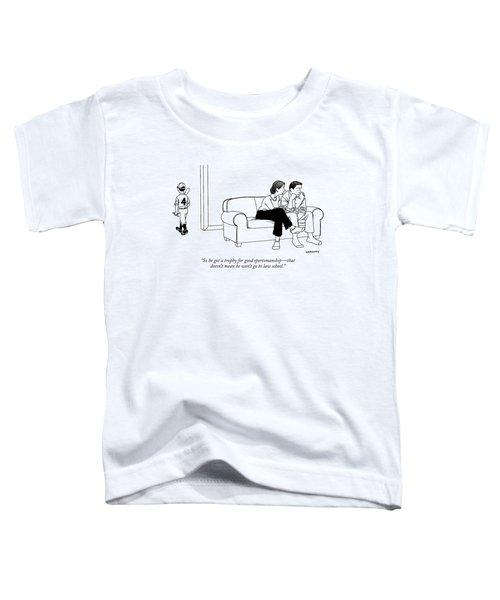 So He Got A Trophy For Good Sportsmanship - That Toddler T-Shirt