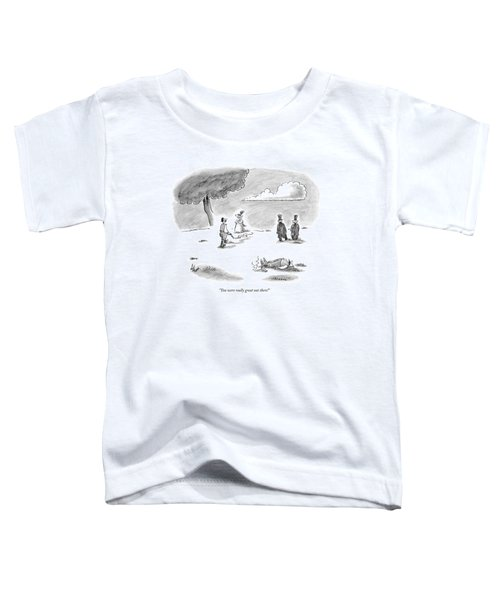 You Were Really Great Out There! Toddler T-Shirt