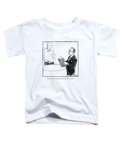 What Would You Recommend For Someone Who's Toddler T-Shirt