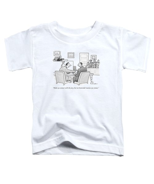 Make Eye Contact With The Jury Toddler T-Shirt