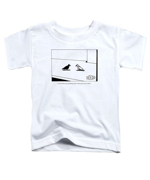 I Can't Believe You Symbolize Peace When You're Toddler T-Shirt