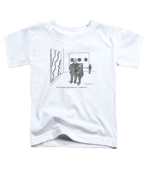 It's Meaningless Toddler T-Shirt