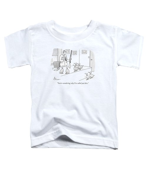 You're Wondering Why I've Called You Here Toddler T-Shirt