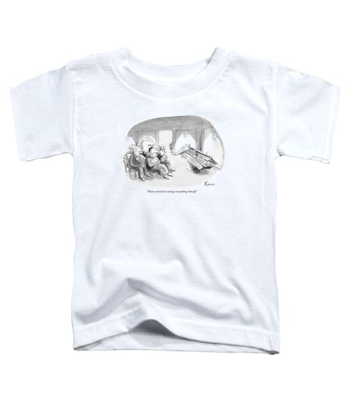Harry Insisted On Doing Everything Himself Toddler T-Shirt