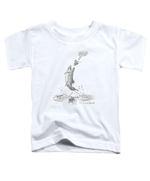 A Butterfly Thinks 'dream On Fishlips' As A Trout Toddler T-Shirt