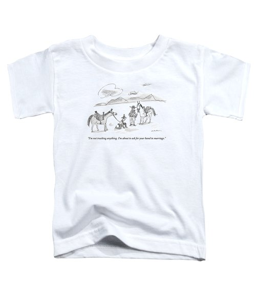 A Cowboy Is Down On One Knee Toddler T-Shirt